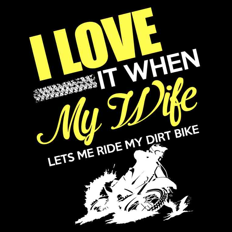 I Love It When My Wife Lets Me Ride My Dirt Bike