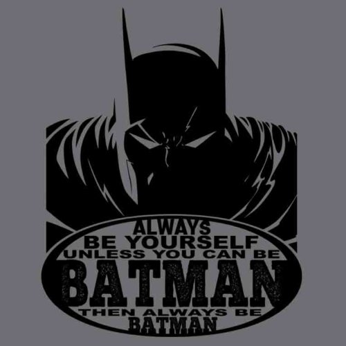 Always Be Yourself Unless You Can Be Batman Then Always Be Batman