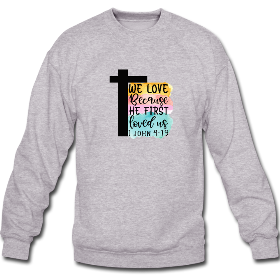 We Love Because He First Loved Us Sweater