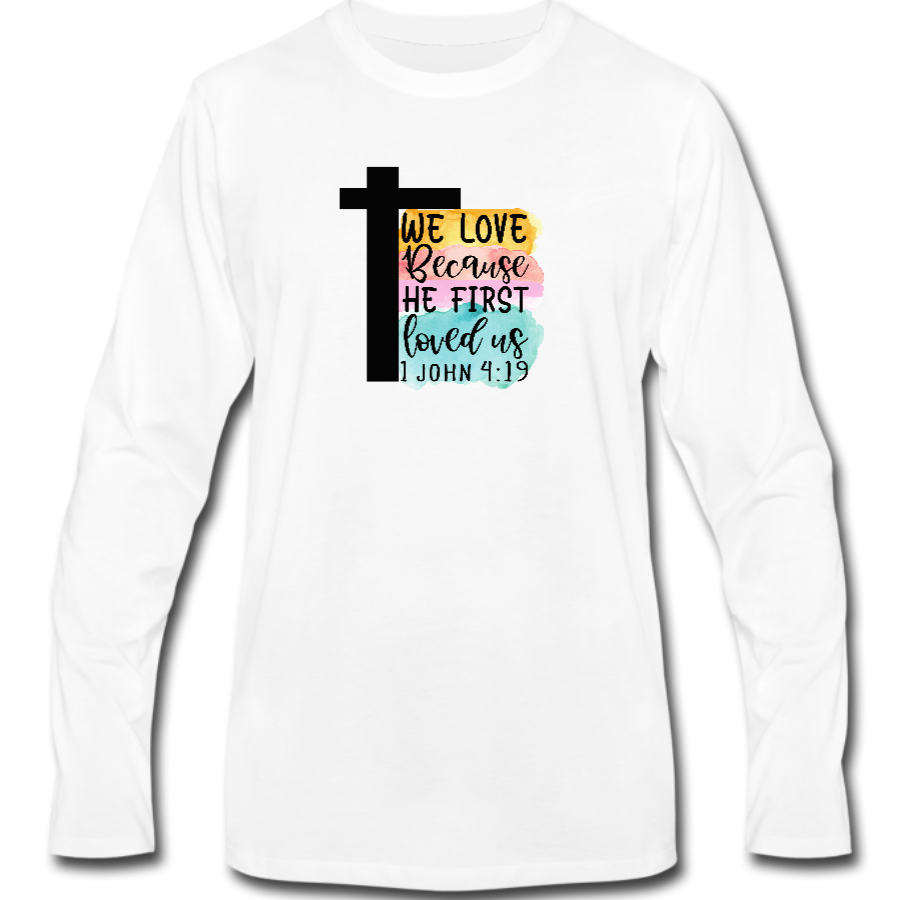 We Love Because He First Loved Us Long Sleeve Tee