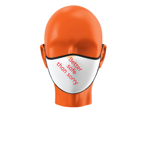 Better safe than sorry mask